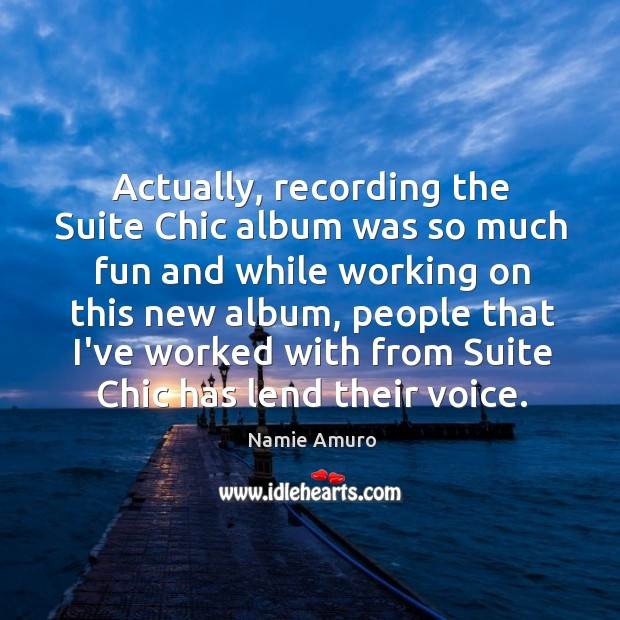Actually, recording the Suite Chic album was so much fun and while Image