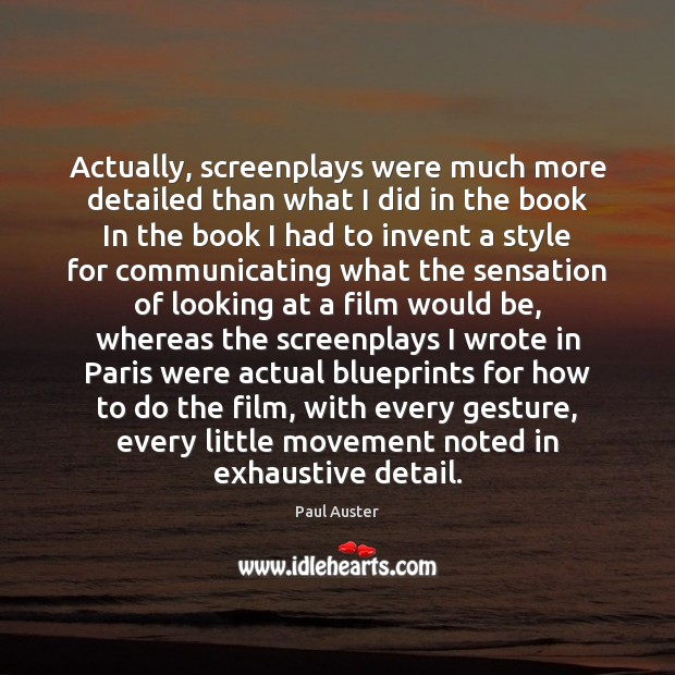 Actually, screenplays were much more detailed than what I did in the Paul Auster Picture Quote