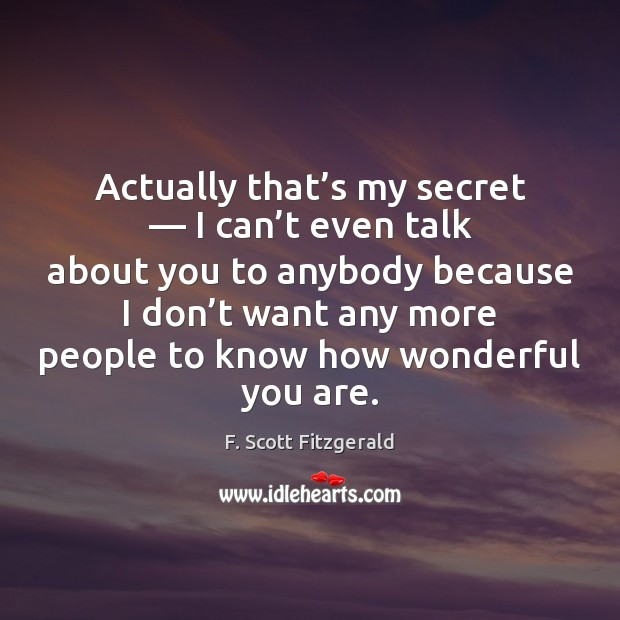 Actually that's my secret — I can't even talk about you Image
