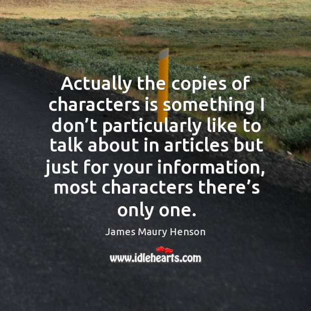 Actually the copies of characters is something I don't particularly like to talk about Image