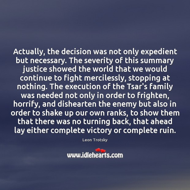 Actually, the decision was not only expedient but necessary. The severity of Leon Trotsky Picture Quote