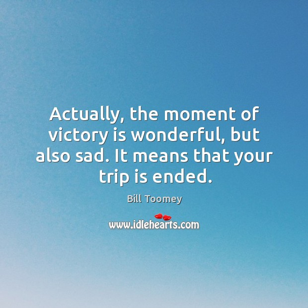 Image, Actually, the moment of victory is wonderful, but also sad. It means that your trip is ended.