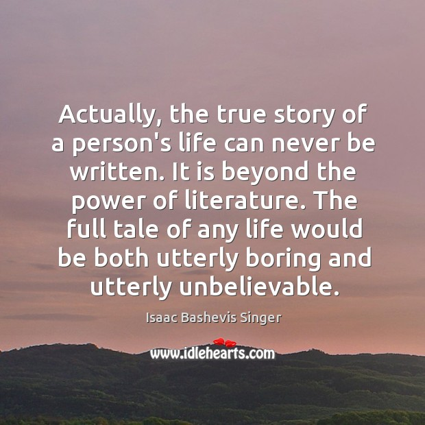 Image, Actually, the true story of a person's life can never be written.