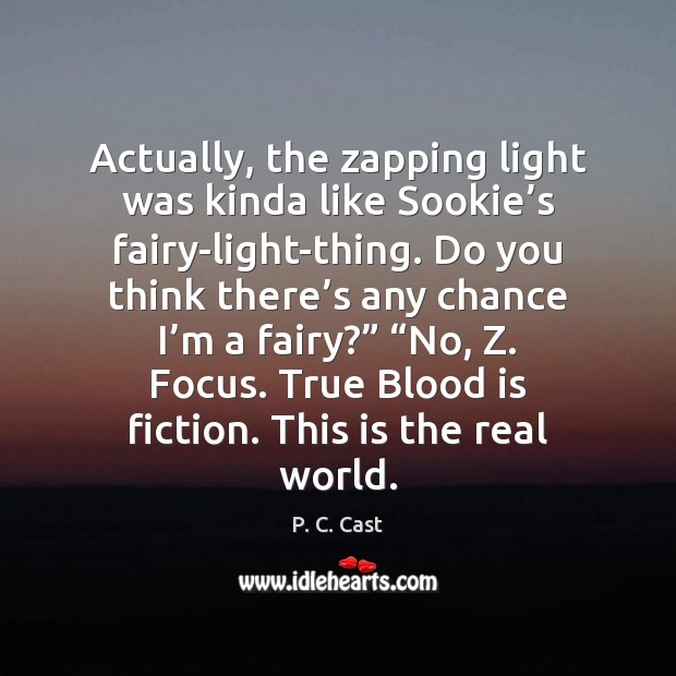 Actually, the zapping light was kinda like Sookie's fairy-light-thing. Do you Image