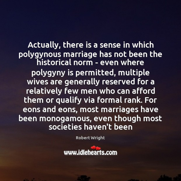Actually, there is a sense in which polygynous marriage has not been Robert Wright Picture Quote