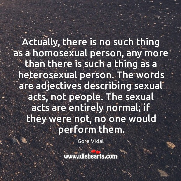 Actually, there is no such thing as a homosexual person, any more Image