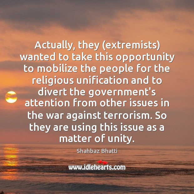 Actually, they (extremists) wanted to take this opportunity to mobilize the people Image