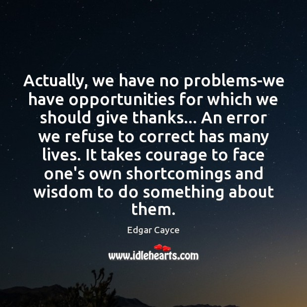 Actually, we have no problems-we have opportunities for which we should give Edgar Cayce Picture Quote