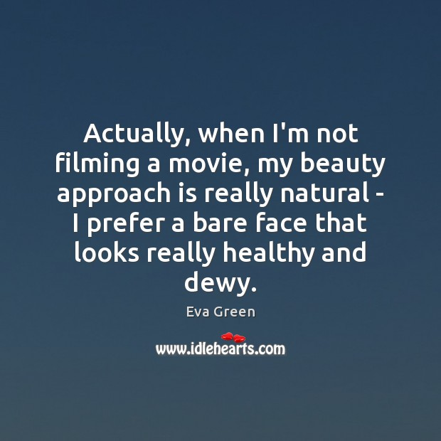 Actually, when I'm not filming a movie, my beauty approach is really Eva Green Picture Quote