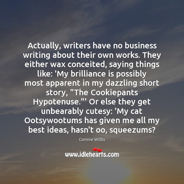 Actually, writers have no business writing about their own works. They either Image