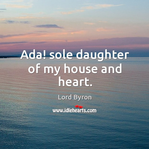 Image, Ada! sole daughter of my house and heart.