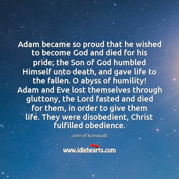 Adam became so proud that he wished to become God and died John of Kronstadt Picture Quote