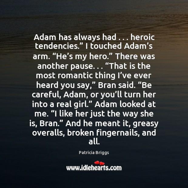 "Image, Adam has always had . . . heroic tendencies."" I touched Adam's arm. ""He'"