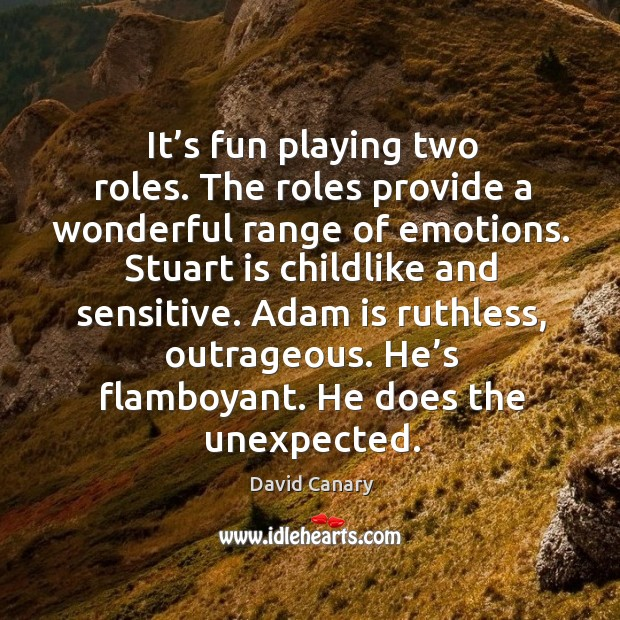 Adam is ruthless, outrageous. He's flamboyant. He does the unexpected. Image