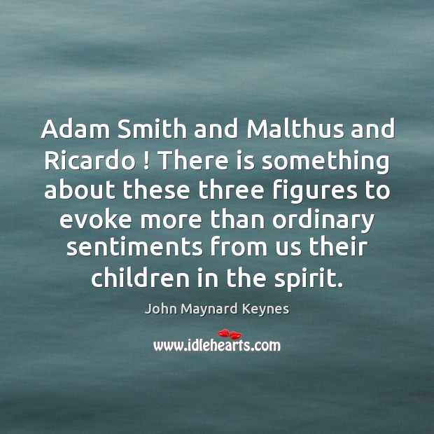 Adam Smith and Malthus and Ricardo ! There is something about these three Image
