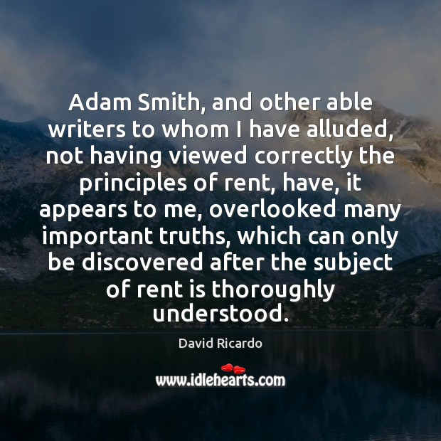 Adam Smith, and other able writers to whom I have alluded, not David Ricardo Picture Quote