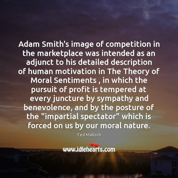 Adam Smith's image of competition in the marketplace was intended as an Ted Malloch Picture Quote