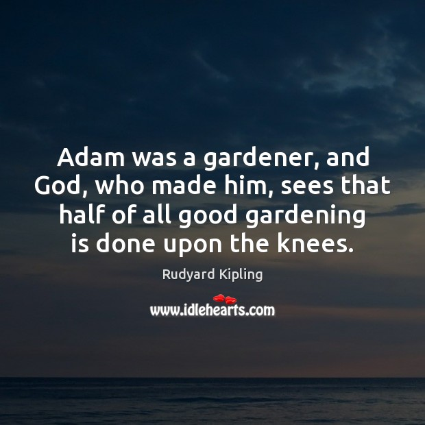 Image, Adam was a gardener, and God, who made him, sees that half