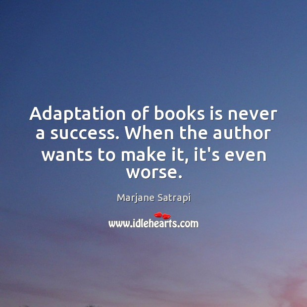 Adaptation of books is never a success. When the author wants to make it, it's even worse. Image