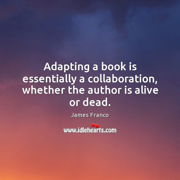 Adapting a book is essentially a collaboration, whether the author is alive or dead. Image