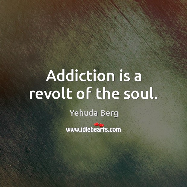 Addiction is a revolt of the soul. Addiction Quotes Image