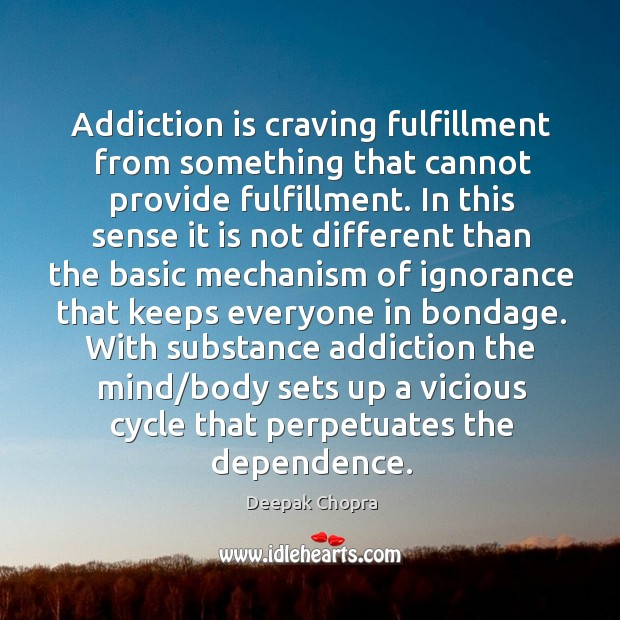 Addiction is craving fulfillment from something that cannot provide fulfillment. In this Addiction Quotes Image