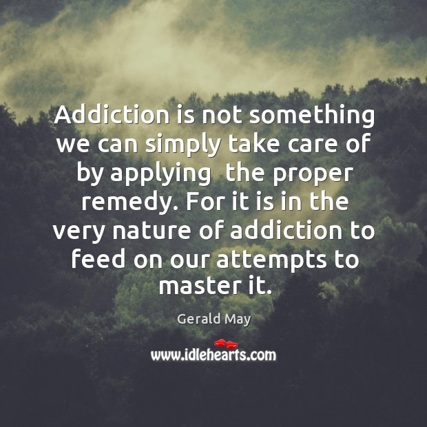 Addiction is not something we can simply take care of by applying Addiction Quotes Image