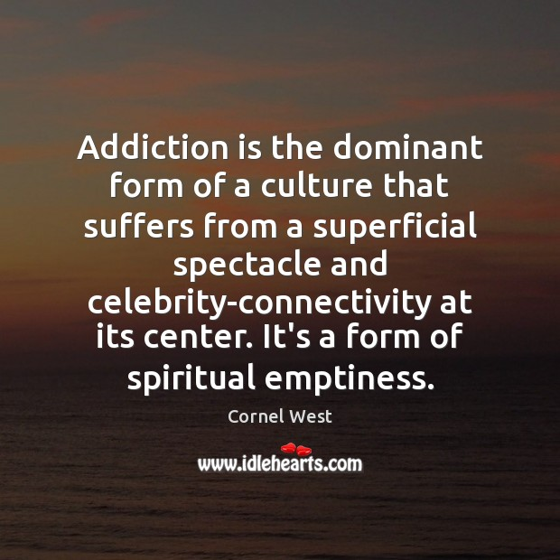 Image, Addiction is the dominant form of a culture that suffers from a