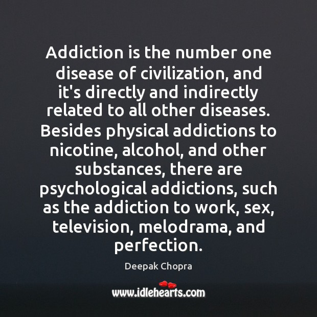 Addiction is the number one disease of civilization, and it's directly and Deepak Chopra Picture Quote