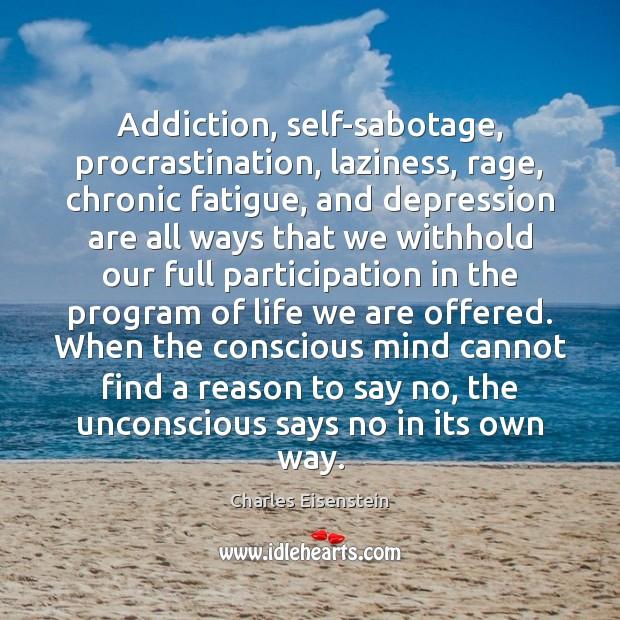 Image, Addiction, self-sabotage, procrastination, laziness, rage, chronic fatigue, and depression are all ways