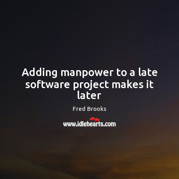 Adding manpower to a late software project makes it later Image