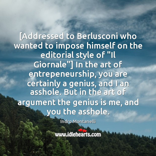 [Addressed to Berlusconi who wanted to impose himself on the editorial style Image