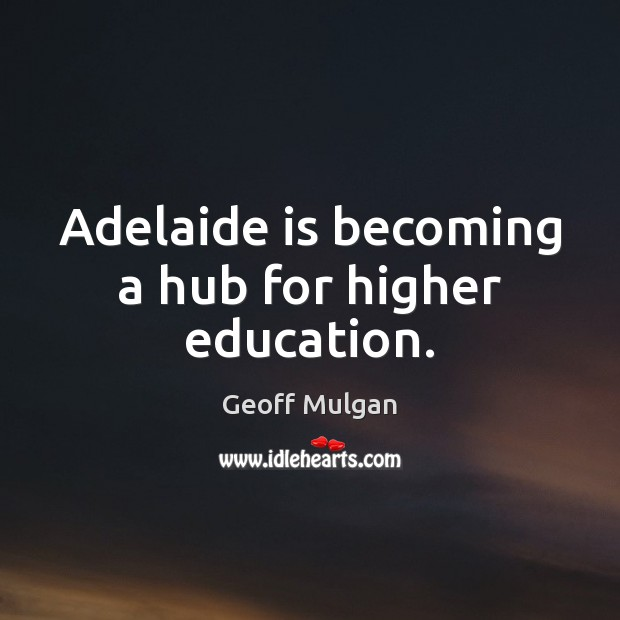 Image, Adelaide is becoming a hub for higher education.