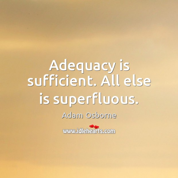 Image, Adequacy is sufficient. All else is superfluous.