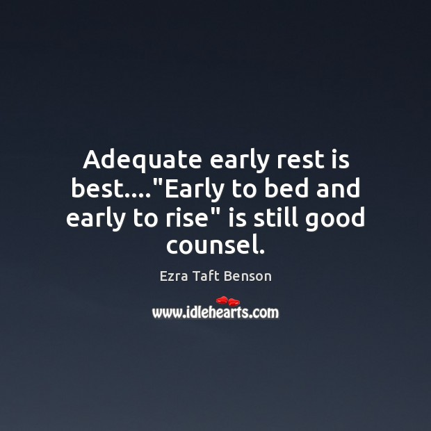 "Image, Adequate early rest is best….""Early to bed and early to rise"" is still good counsel."