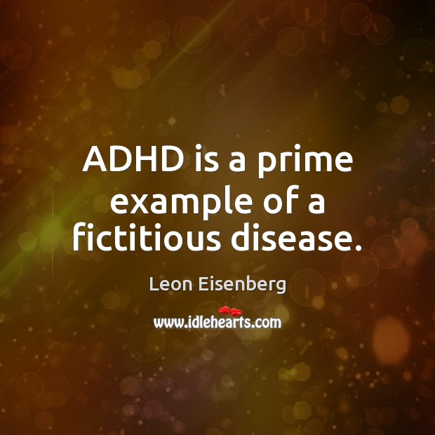 Image, ADHD is a prime example of a fictitious disease.