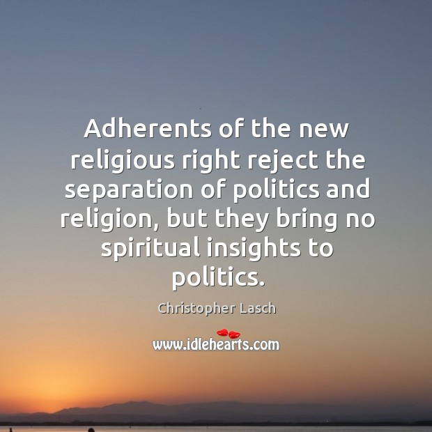 Adherents of the new religious right reject the separation of politics and religion Christopher Lasch Picture Quote