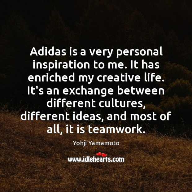 Image, Adidas is a very personal inspiration to me. It has enriched my