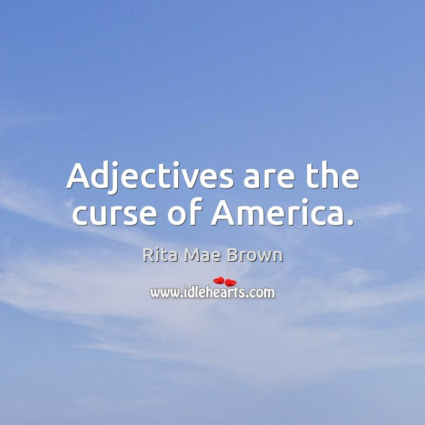 Adjectives are the curse of America. Rita Mae Brown Picture Quote