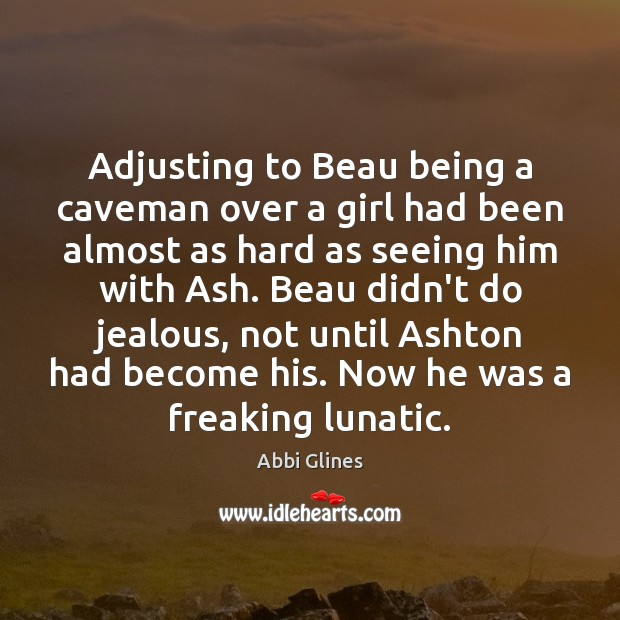 Adjusting to Beau being a caveman over a girl had been almost Image