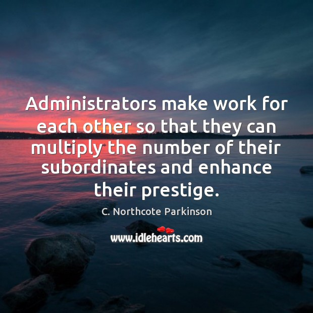Image, Administrators make work for each other so that they can multiply the