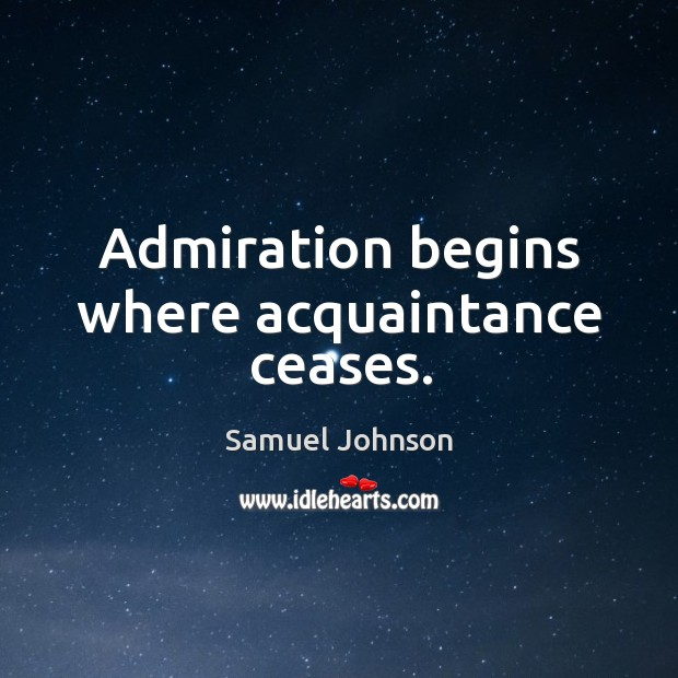 Image about Admiration begins where acquaintance ceases.