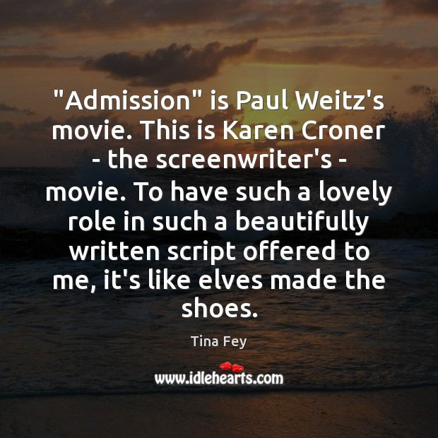 """""""Admission"""" is Paul Weitz's movie. This is Karen Croner – the screenwriter's Tina Fey Picture Quote"""