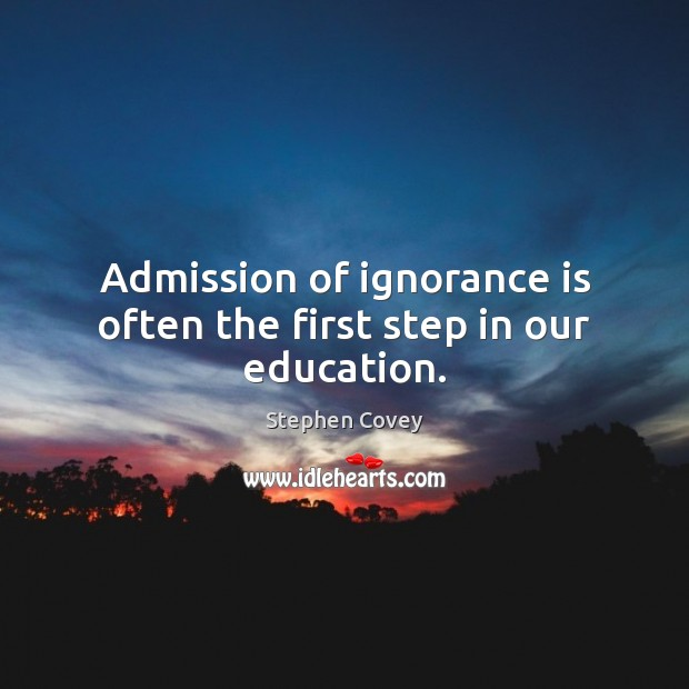 Image, Admission of ignorance is often the first step in our education.