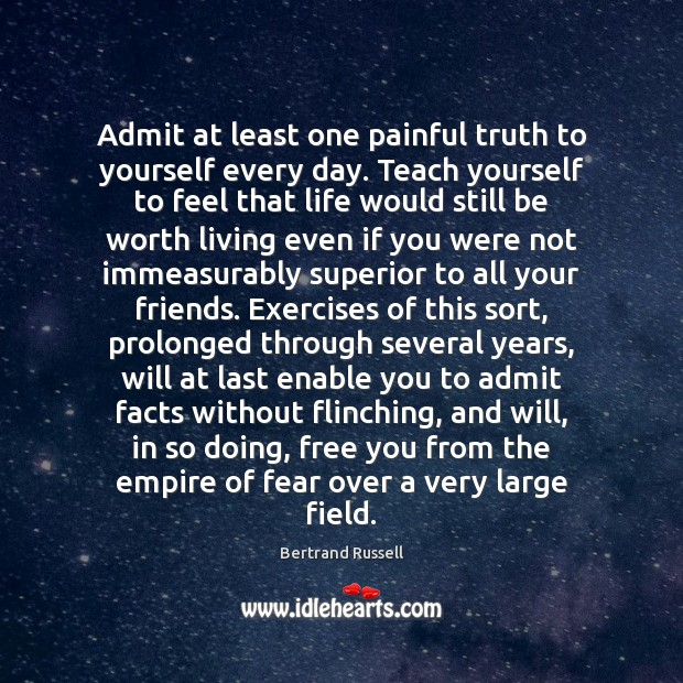 Admit At Least One Painful Truth To Yourself Every Day Teach Yourself