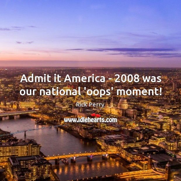 Admit it America – 2008 was our national 'oops' moment! Image