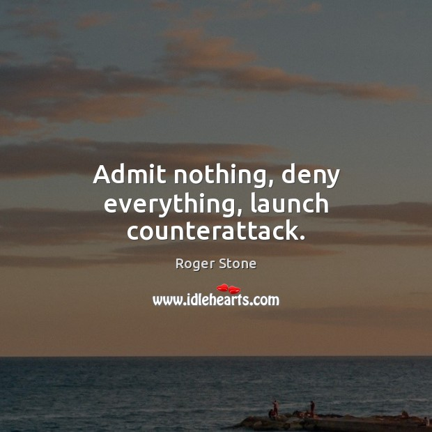 Admit nothing, deny everything, launch counterattack. Image