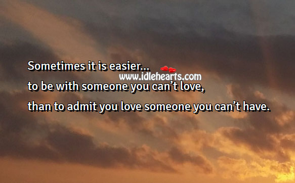 Sometimes it is easier to be with someone you can't love Love Someone Quotes Image