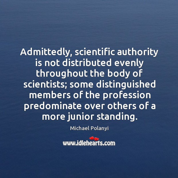 Image, Admittedly, scientific authority is not distributed evenly throughout the body of scientists