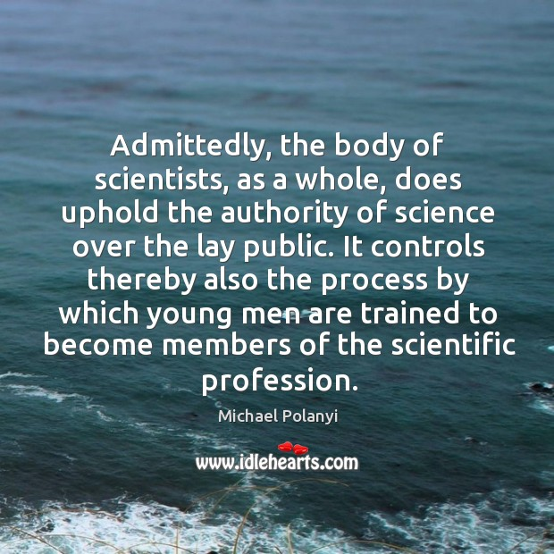 Admittedly, the body of scientists, as a whole, does uphold the authority Image